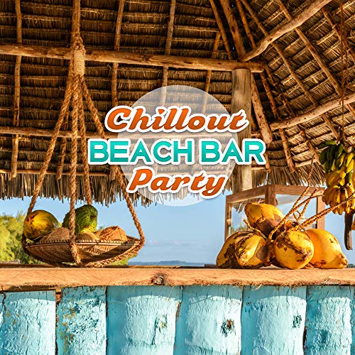 Chillout Beach Bar Party: Best Music Compilation