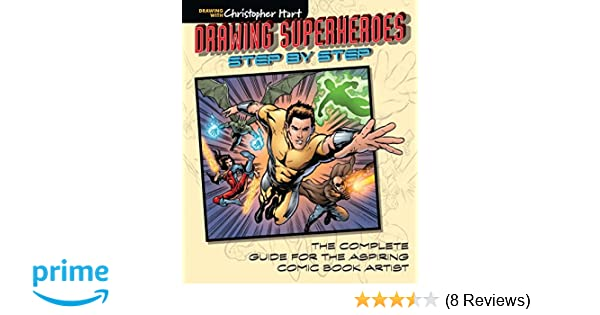 Drawing Superheroes Step By Step The Complete Guide For The