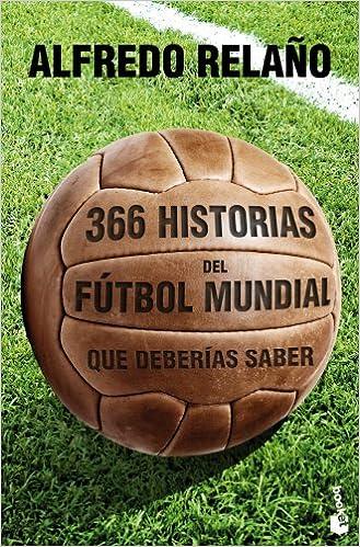 366 historias del fútbol mundial que deberías saber Diversos: Amazon.es: Alfredo Relaño: Libros