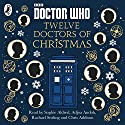 Doctor Who: Twelve Doctors of Christmas Audiobook by Jacqueline Rayner, Colin Brake, Richard Dungworth, Mike Tucker Cor Pas, Scott Handcock, Gary Russell Narrated by Adjoa Andoh, Chris Addison, Rachael Stirling, Sophie Aldred