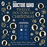 Doctor Who: Twelve Doctors of Christmas | Jacqueline Rayner,Colin Brake,Richard Dungworth,Mike Tucker Cor Pas,Scott Handcock,Gary Russell