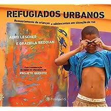 Refugiados Urbanos: REMATRIAMENTO DE CRIANÇAS E ADOLESCENTES EM SITUAÇÃO DE RUA