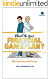 What's your Financial Game Plan?: Making Money Work for You.: Personal Finances, Investing, Debt, Budgeting, Savings, How - to Guide, Have a Foolproof Financial Strategy (Brad and Adam Series Book 1)