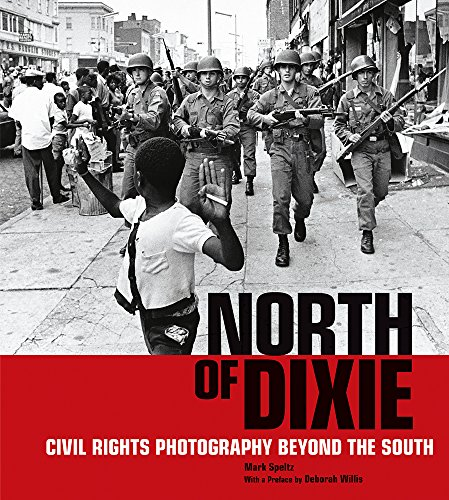 North of Dixie: Civil Rights Photography Beyond the South (Black Lives Matter New Civil Rights Movement)