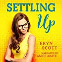 Settling Up Audiobook by Eryn Scott Narrated by Annie Abate