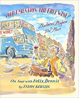 Did I Mention the Free Wine? Madness, Mayhem and The Muse: On tour with Felix Dennis