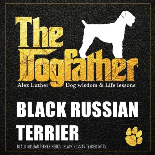 Dogfather: Black Russian Terrier Wisdom & Life Lessons: Black Russian Terrier gifts
