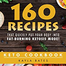 Keto Cookbook: 160 Recipes That Quickly Put Your Body into Fat-Burning Ketosis Mode! | Livre audio Auteur(s) : Kayla Bates Narrateur(s) : Kimberly Hughey