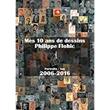 Mes 10 ans de dessins 2006 - 2016: Portraits / Nus 2006-2016 (French Edition)