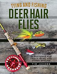 Tying and Fishing Deer Hair Flies: 50 Patterns for Trout, Bass, and Other Species (English Edition)