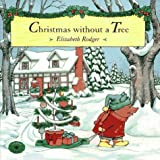 Christmas Without a Tree, Elizabeth Rodger, 0689801572