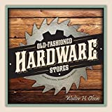 img - for Old-Fashioned Hardware Stores (Descriptions, Stories and Advice) book / textbook / text book