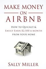 Make Money On Airbnb: How To Quickly And Easily Earn $2,500 A Month From Your Home Paperback