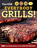 Char-Broil Everybody Grills!: 200 Prize-Worthy Recipes to Put Sizzle on Your Grill (Grilling)