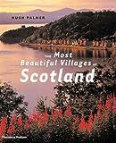 The Most Beautiful Villages of Scotland, Hugh Palmer, 0500511640