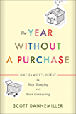 The Year without a Purchase: One Family's Quest to Stop Shopping and Start Connecting