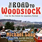 The Road to Woodstock   Michael Lang,Holly George-Warren