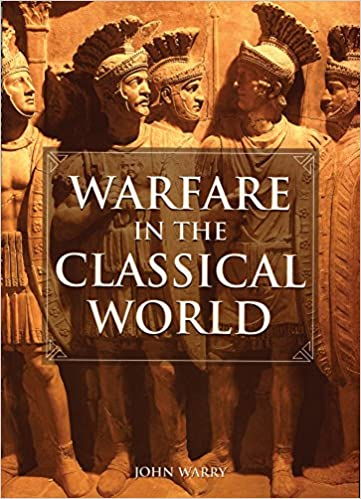 IBOOK Warfare In The Classical World: An Illustrated Encyclopedia Of Weapons, Warriors, And Warfare In The Ancient Civilizations Of Greece And Rome. Cubbeli worth pegou Academic tropical Featured Monitron family