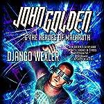 John Golden & The Heroes of Mazaroth | Django Wexler