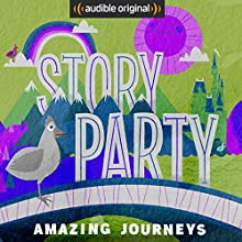 Story Party: Amazing Journeys Radio/TV Program by Beatrice Bowles, Bill Gordh, Diane Ferlatte, Samantha Land