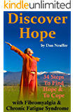 Discover Hope : 34 Steps To Find Hope and To Cope with Chronic Fatigue Syndrome & Fibromyalgia