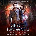 Death Crowned: A Supernatural Thriller Series: Modern Necromancy, Book 3 | Michael La Ronn,Justin Sloan