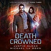 Death Crowned: A Supernatural Thriller Series: Modern Necromancy, Book 3 | Michael La Ronn, Justin Sloan