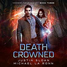 Death Crowned: A Supernatural Thriller Series: Modern Necromancy, Book 3 Audiobook by Michael La Ronn, Justin Sloan Narrated by Michael Tamburrino