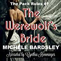The Werewolf's Bride: The Pack Rules #1 Audiobook by Michele Bardsley Narrated by Cynthia Hemminger