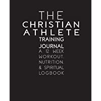 The Christian Athlete Training Journal: A 12 Week