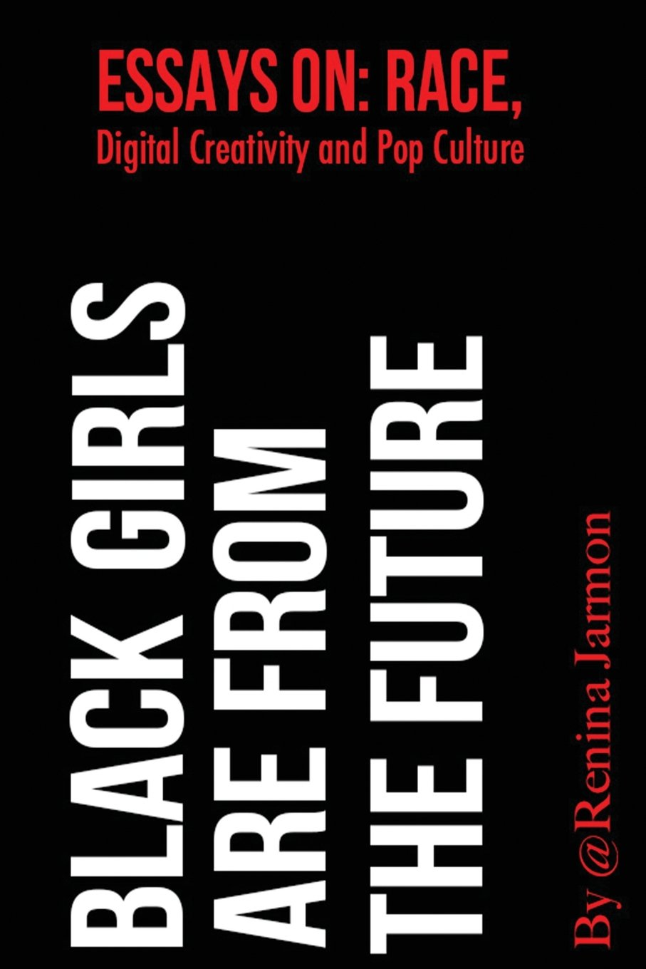 Black Girls Are From the Future: Essays on Race, Digital