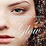 Glow: Zellie Wells, Book 3   Stacey Wallace Benefiel