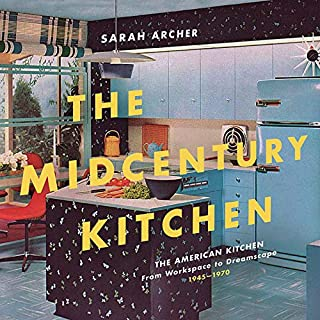 Book Cover: The Midcentury Kitchen: America's Favorite Room, from Workspace to Dreamscape, 1940s-1970s