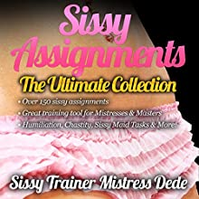 Sissy Assignments:The Ultimate Collection: Over 150 Sissy Assignments! (Sissy Boy Feminization Training) Audiobook by Mistress Dede Narrated by Audrey Lusk