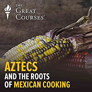 Aztecs and the Roots of Mexican Cooking