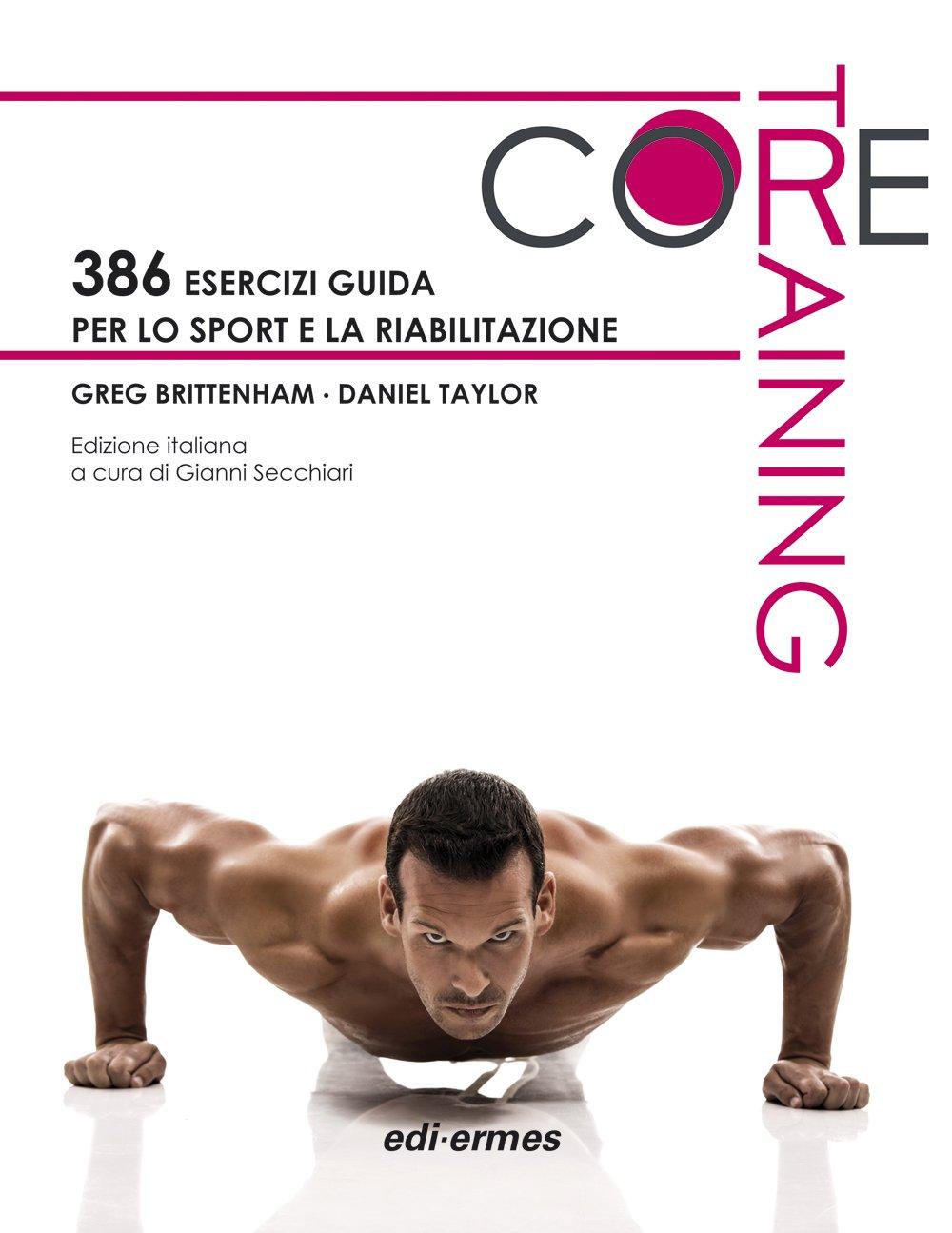 Core training. 386 esercizi guida per lo sport e la riabilitazione Copertina flessibile – 31 ott 2015 Greg Brittenham Daniel Taylor G. Secchiari Edi. Ermes