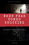 When Fear Comes Knocking: A Journey through Psalm 23