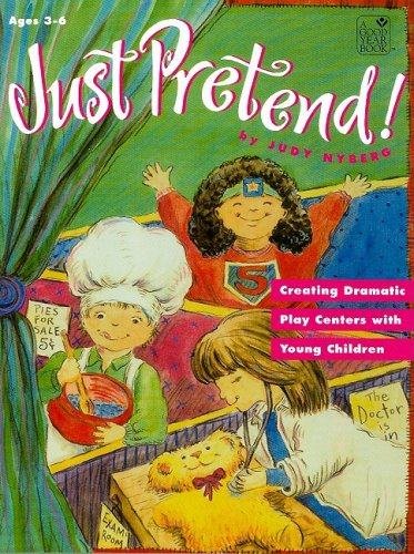 Just Pretend! Creating Dramatic Play Centers With Young Children