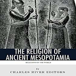 Religions of the World: The Religion of Ancient Mesopotamia