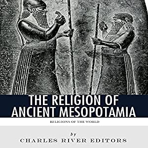 Religions of the World: The Religion of Ancient Mesopotamia Audiobook
