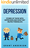 Depression: Stories Of Those With Depression And How They Helped Themselves (depression self help, depression and anxiety, depression books, depression ... depression cure, depression is a liar)