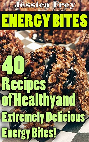 Energy Bites: 40 Recipes of Healthy and Extremely Delicious Energy Bites!: (Natural Energy Bars, Power Crunch Protein Energy Bar) (Balance Energy Bars, Powerbar Energy Bites) by [Frey, Jessica]