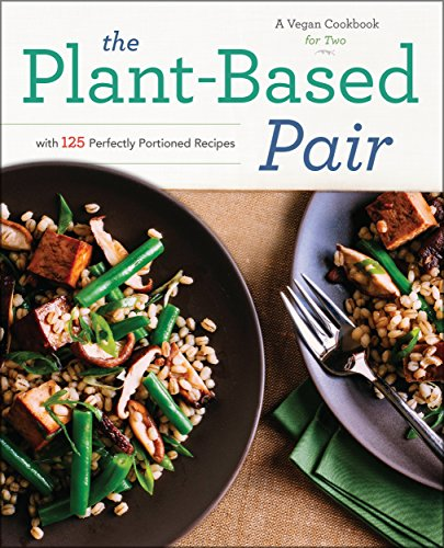 The Plant-Based Pair: A Vegan Cookbook for Two with 125 Perfectly Portioned Recipes by [Rockridge Press]