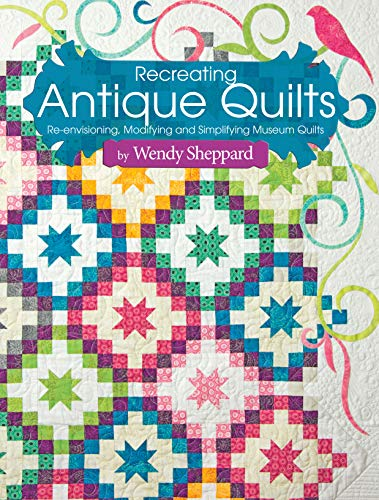 Recreating Antique Quilts: Re-envisioning, Modifying & Simplifying Museum Quilts (Landauer)