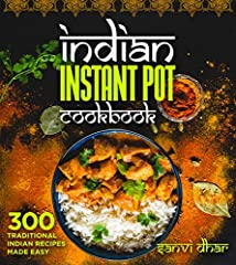 """The Quintessential East meets West cookbook, Traditional Indian Food Made Simple in your Instant Pot"" - Sanjeev Kapur, World Renowned Indian Chef.There's nothing quite like the tantalizing flavor of authentic Indian cuisine. The vindaloos, t..."