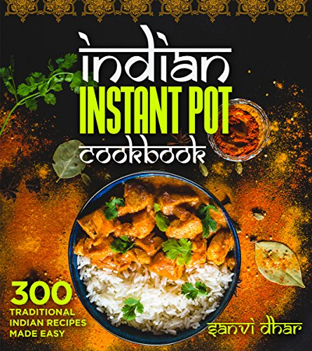 Indian Instant Pot Cookbook: 300 Traditional Indian Recipes Made Easy (Tastes of the East Series) by [Dhar, Sanvi]