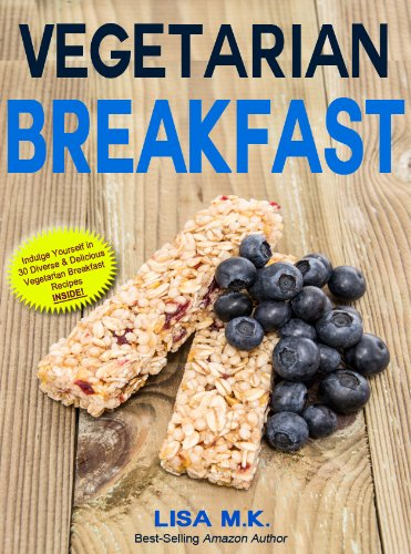 Vegetarian Breakfast: 30 Healthy, Delicious & Balanced Recipes (Vegetarian Life Book
