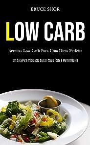 Low Carb: Receitas low carb para uma dieta perfeita (Um guia para iniciantes de um corpo forte e mente rápida)