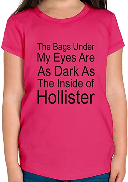 The Bags Under My Eyes Are Dark As The Inside Of Hollister Slogan Camiseta niñas 2