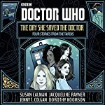 Doctor Who: The Day She Saved the Doctor: Four Stories from the TARDIS | Susan Calman,Jenny T. Colgan,Jacqueline Rayner,Dorothy Koomson